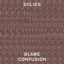 Solids - Blame Confusion (NEW CD)