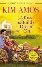 A Kiss to Build a Dream On (A White Pine Novel)