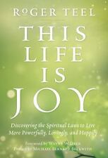 This Life Is Joy: Discovering the Spiritual Laws to Live More Powerfully,: New