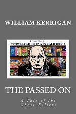 The Passed On : A Tale of the Ghost Killers by William Kerrigan (2015,...