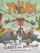Thud! : Wile E. Coyote Experiments with Forces and Motion: By Weakland, Mark ...