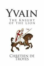 Yvain: the Knight of the Lion (2014, Paperback)