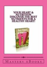 Your Heart and Nutrition - Discover the Best Nutrients for a Healthy Heart! :...