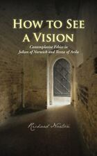 How to See a Vision: Contemplative Ethics in Julian of Norwich and Teresa of Avi