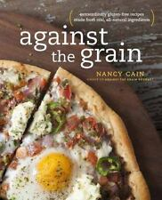 Against the Grain: Extraordinary Gluten-Free Recipes Made from Real, All-Natural
