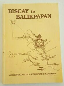 Biscay to Balikpapan By Col Badham, DFC, RAAF, 1996 Personal Message By Author