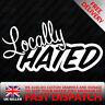 LOCALLY HATED Funny Car Van Bumper Window Vinyl Decal Sticker JDM DUB DRIFT CRIM
