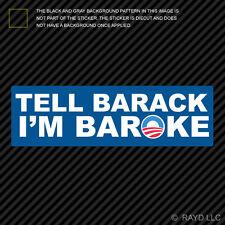 Tell Barack I'm Baroke Sticker Die Cut Decal Self Adhesive Vinyl broke