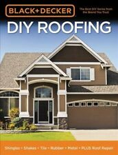 Black + Decker DIY Roofing : Shingles - Shakes - Tile - Rubber - Metal - Plus...