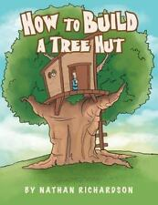 How to Build a Tree Hutt by Nathan Richardson (2015, Paperback)