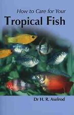 Brand new paperback.How to Care for Your Tropical Fish by Dr.  Herbert Axelrod,