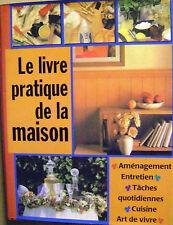 Le livre Pratique de la maison aménagement entretien cuisine réparation   /H8