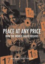 Crises in World Politics: Peace at Any Price : How the World Failed Kosovo by...