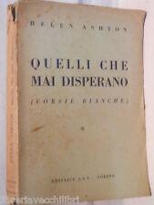 QUELLI CHE MAI DISPERANO CORSIE BIANCHE Helen Ashton SAS 1952 Apostolato romanzo