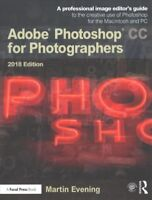 Adobe Photoshop CC for Photographers 2018 : A Professional Image Editor's Gui...