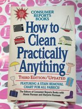 How to Clean Practically Anything~by The Editors of Consumer Reports~3RD EDITION