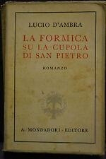 Lucio D'Ambra, LA FORMICA SU LA CUPOLA DI SAN PIETRO, A. Mondadori edit., 1941.