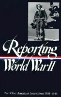 Reporting World War II, Part 1: American Journalism, 1938-1944 (Library of Ameri