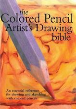 Colored Pencil Artist's Drawing Bible: An Essential Reference for Drawing and Sk