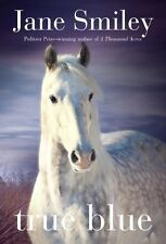 True Blue: Book Three of the Horses of Oak Valley Ranch by Jane Smiley