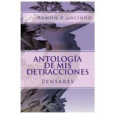 Antología de Mis Detracciones by Ramon Galindo (2013, Paperback)