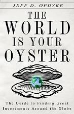 The World Is Your Oyster : The Guide to Finding Great Investments Around the Glo