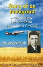 Story of an Immigrant : A Russian Boy Born in China Prospers in Canada B&W...