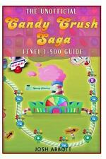 The Unofficial Candy Crush Saga Leveling 1-500, Abbott, Josh, Good Book