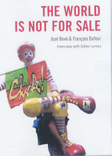 THE WORLD IS NOT FOR SALE: FARMERS AGAINST JUNK FOOD., Bove, Jose and Francois D
