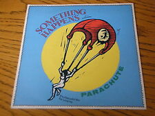 "SOMETHING HAPPENS - PARACHUTE       7"" VINYL PS"