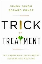 Trick or Treatment : The Undeniable Facts about Alternative Medicine by...