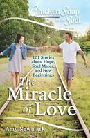Chicken Soup for the Soul: The Miracle of Love: 101 Stories a... by Newmark, Amy
