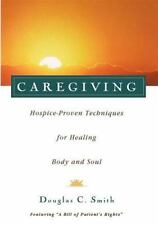 Caregiving : Hospice-Proven Techniques for Healing Body and Soul by Douglas...