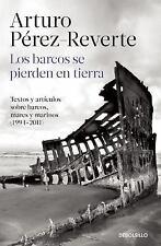 Los Barcos Se Pierden en Tierra : Textos y Artículos Sobre Barcos, Mares y...
