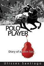 NEW The Polo Player: Diary of a Latin Spy by Ulisses Santiago
