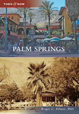 Palm Springs [Then and Now] [CA] [Arcadia Publishing]