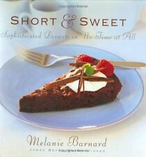 Short & Sweet Sophisticated Desserts in No Time at All Barnard, Melanie Hardcov