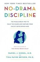 No-Drama Discipline : The Whole-Brain Way to Calm the Chaos and Nurture Your ...