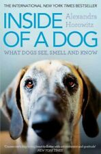 Inside of a Dog : What Dogs See, Smell, and Know, Paperback by Horowitz, Alex...
