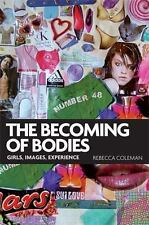 The becoming of bodies: Girls, images, experience by Coleman, Rebecca