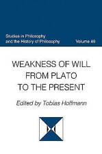Weakness of Will from Plato to the Present, Volume 49 (Studies in Philosophy and