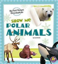 Show Me Polar Animals: My First Picture Encyclopedia (My First Picture Encyclope