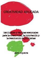Creatividad Aplicada : Herramientas, Tcnicas y Actitudes Clave para Ser Ms...