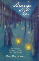 Strange Light Afar: Tales of the Supernatural from Old Japan: By Umezawa, Rui