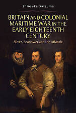Britain and Colonial Maritime War in the Early Eighteenth Century: Silver,...