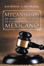 Mecanismos de Defensa Fiscal Bajo el Sistema Normativo Mexicano by José...
