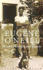 Eugene O'Neill: Beyond Mourning and Tragedy, Black, Stephen A., Very Good Book
