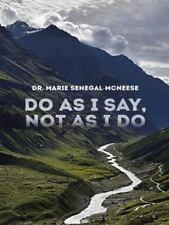 Do As I Say, Not As I Do by Senegal-Mcneese Marie (2014, Paperback)
