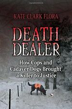 Death Dealer: How Cops and Cadaver Dogs Brought a