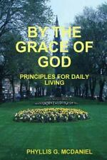 By the Grace of God : Principles for Daily Living by Phyllis G. McDaniel...